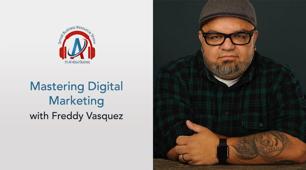 Mastering Digital Marketing with Freddy Vasquez